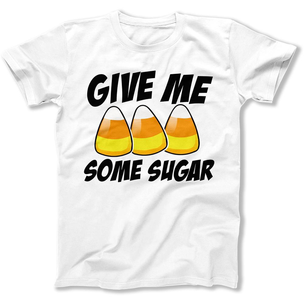 Give Me Some Sugar - T Shirt - Men Women
