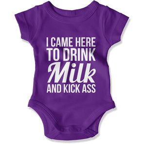 I Came Here To Drink Milk And Kick Ass - Baby Bodysuit - Men Women