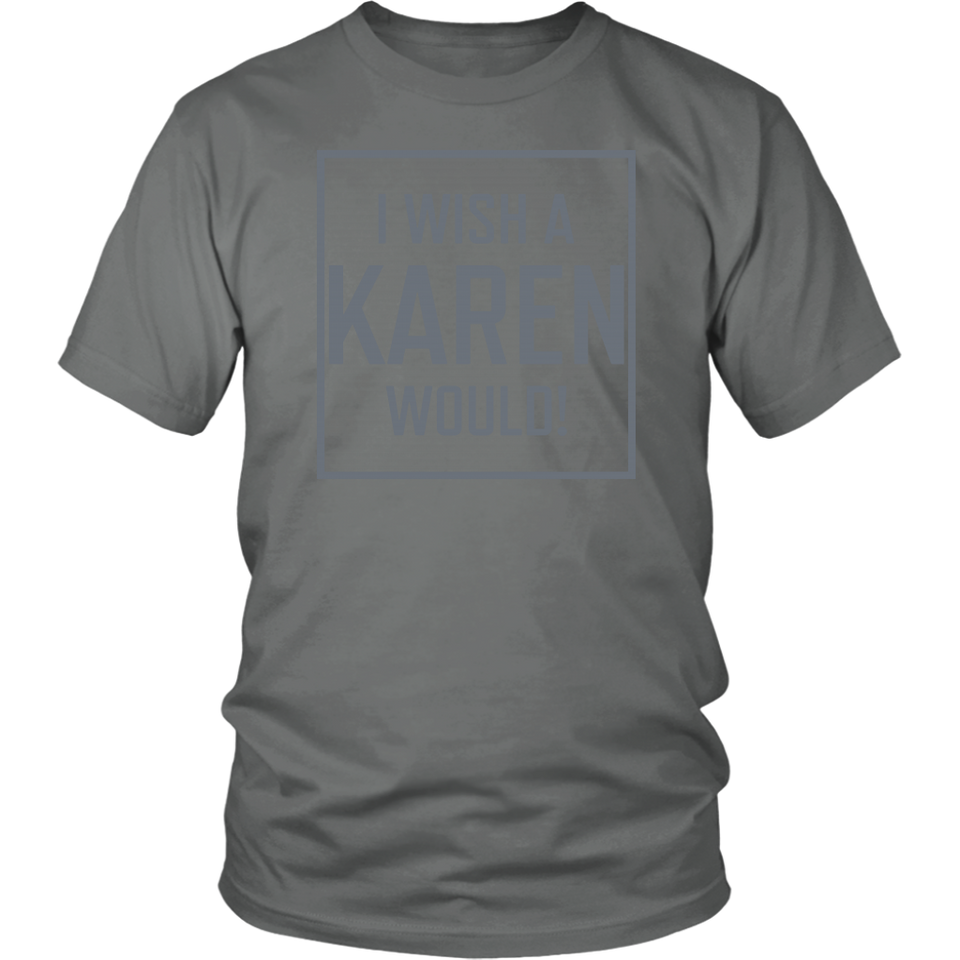 I wish a Karen would shirt - Men Women