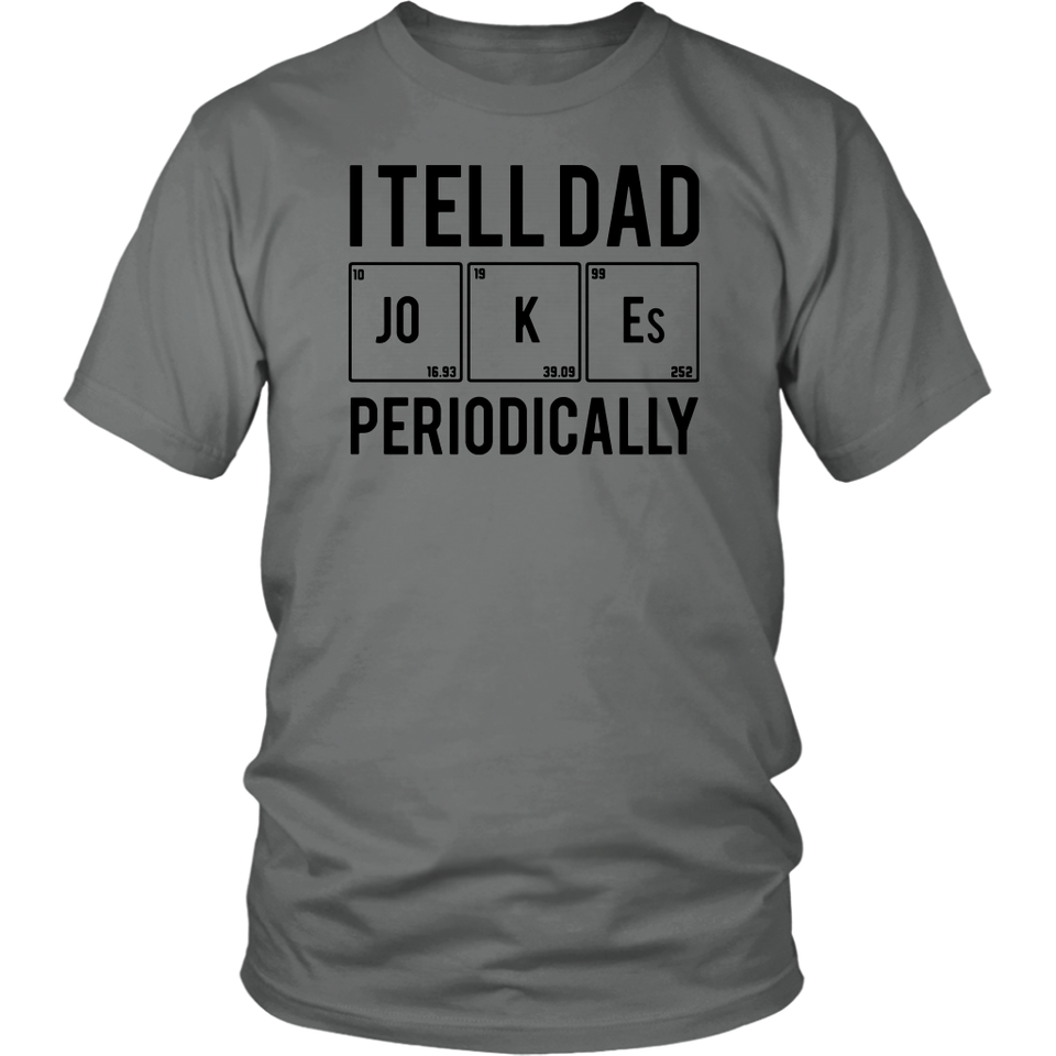 I tell Dad periodically shirt - Men Women