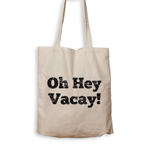 Oh Hey Vacay! - Tote Bag - Men Women