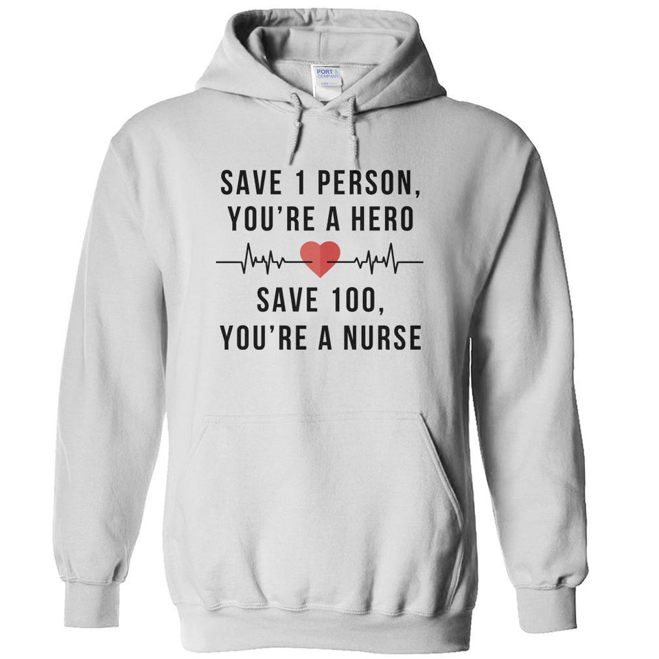 Save 1 Person, You're a Hero. Save 100, You're a Nurse - T Shirt - Men Women