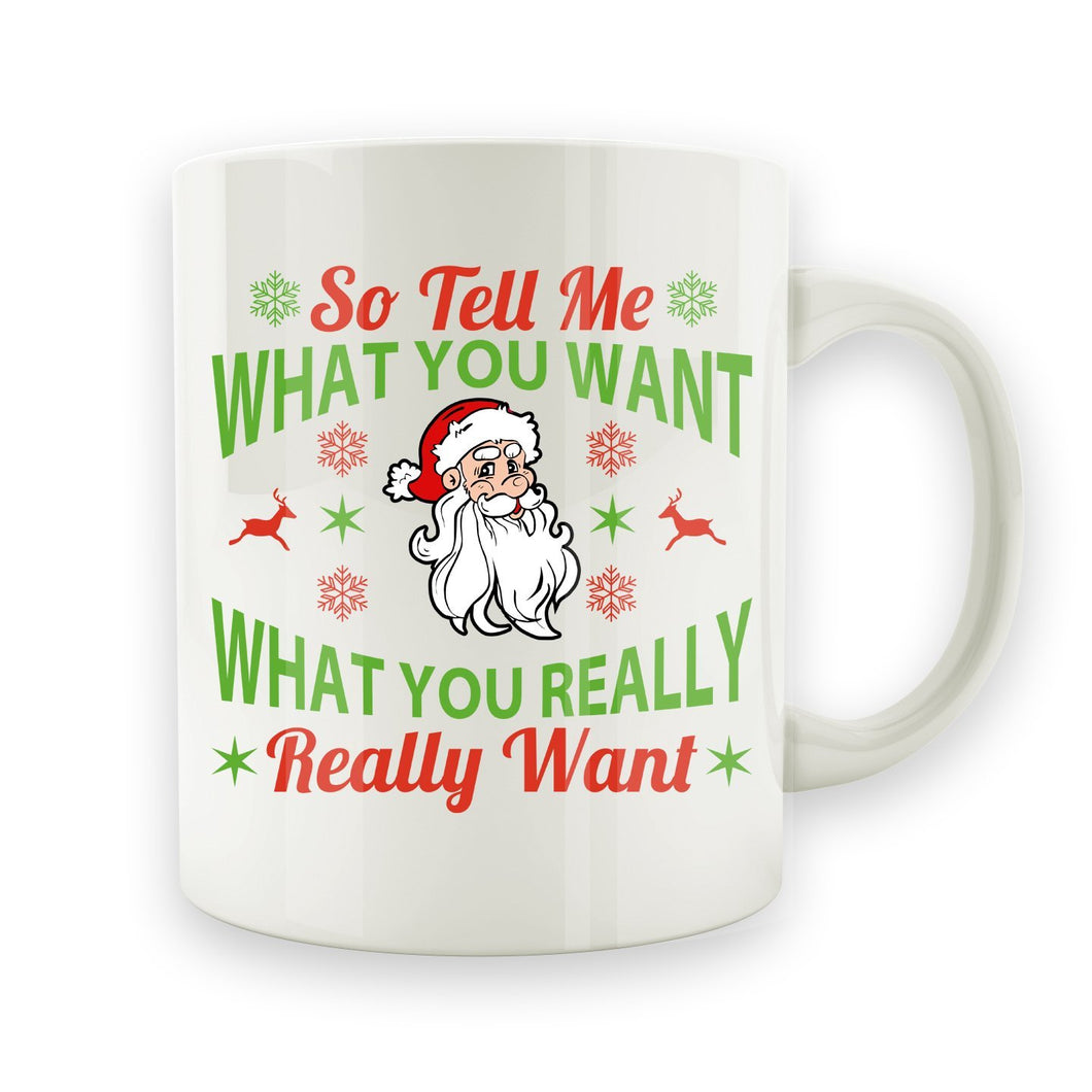 So Tell Me What You Want, What You Really Really Want - 15oz Mug - Men Women