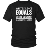 White Silence Equals White Consent Black Lives Matter T-Shirt - Men Women