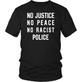 No Justice No Peace No Racist Police Shirt - Men Women