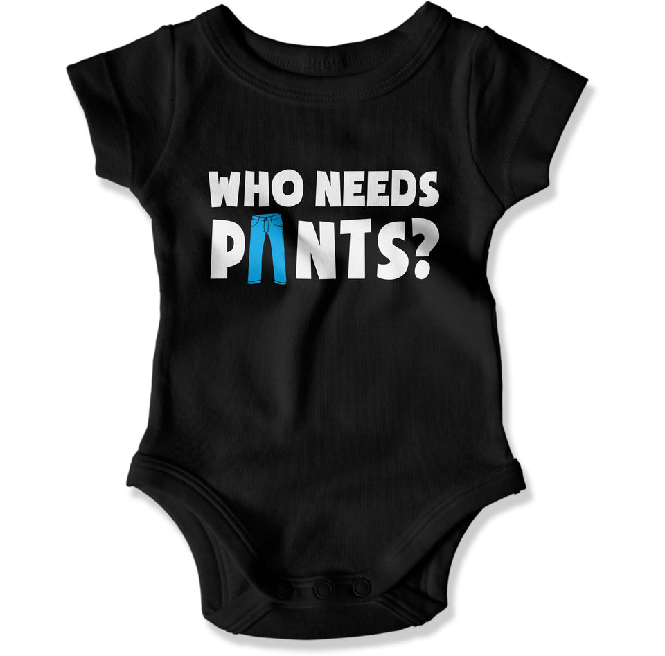 Who Needs Pants? - Baby Bodysuit - Men Women