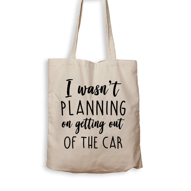 I Wasn't Planning On Getting Out Of The Car - Tote Bag - Men Women