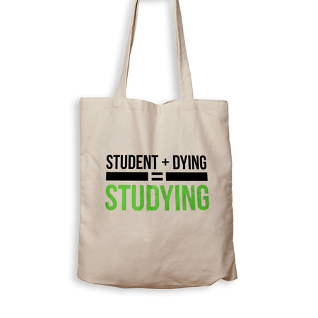 Student + Dying = Studying - Tote Bag - Men Women