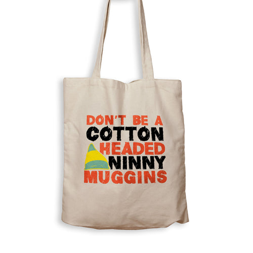 Don't Be A Cotton Headed Ninny Muggins - Tote Bag - Men Women