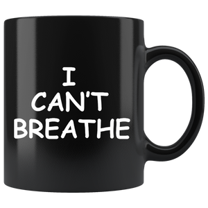 I Can't Breathe Black 11oz Mug - Men Women