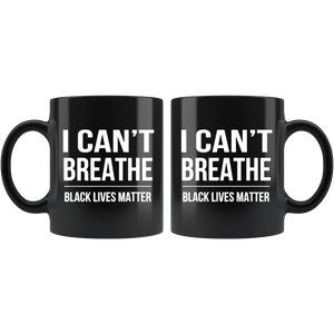 I Can't Breathe Black Lives Matter Mug Coffee Tea Cup - Men Women