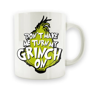 Don't Make Me Turn My Grinch On - 15oz Mug - Men Women
