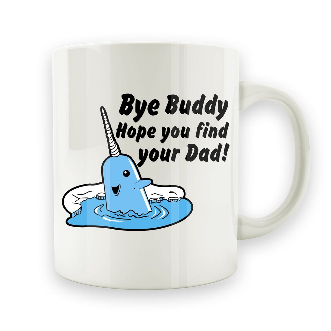 Bye Buddy, Hope You Find Your Dad - 15oz Mug - Men Women