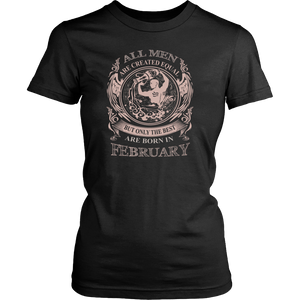 All men are created equal are born in February Funny Shirt - Men Women