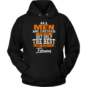 All men are created equal but the best in February Funny Shirt - Men Women
