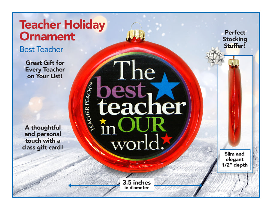 Colorful red trimmed flat glass teacher ornament reads: The best teacher in OUR world. Includes measurements, side view and winter background.