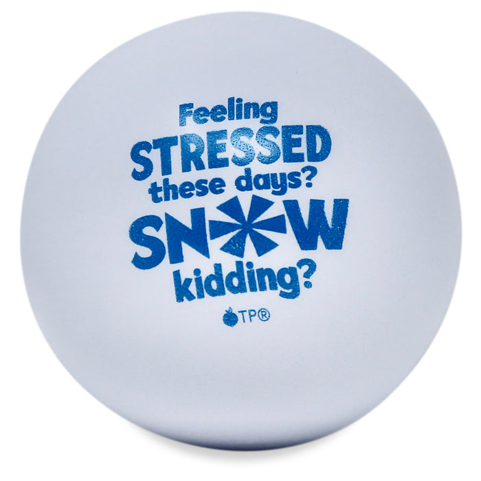 Snow Ball Stress ball snowflake design message reads: Feeling STRESSED these days? SNOW kidding?