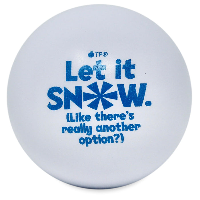 Snow Ball Stress ball snowflake design message reads: Let it SNOW. (Like there's really another option?)