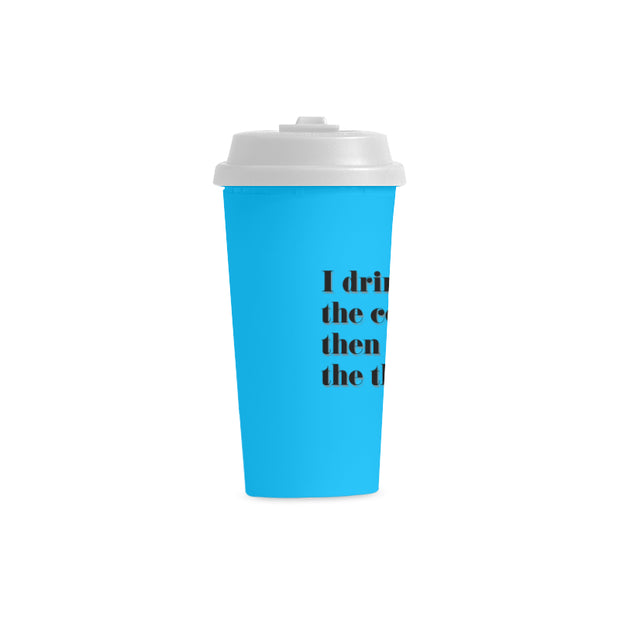 I Drink the Coffee Double Wall Plastic Mug