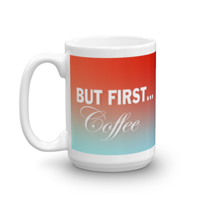 But First...Coffee Mug | 15oz | Drinkware | JacksonsRunaway