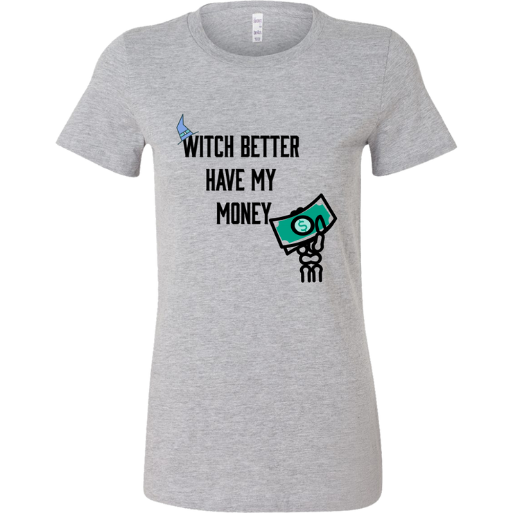 Witch Better Have My Money Women's T-Shirt