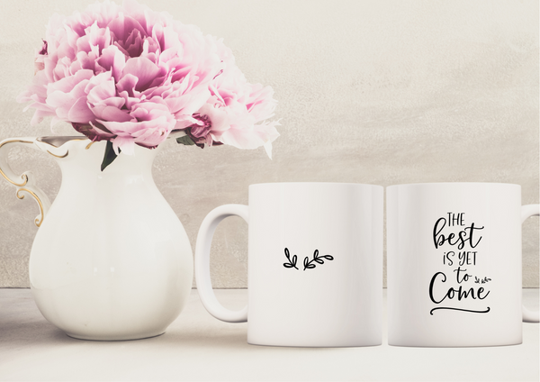 The Best Is Yet To Come | Ceramic Mug - Auxano Life