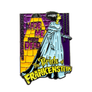 Made Me From Dead - The Bride of Frankenstein Enamel Pin