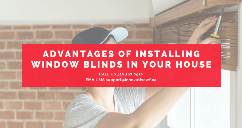 Advantages Of Installing Window Blinds In Your House