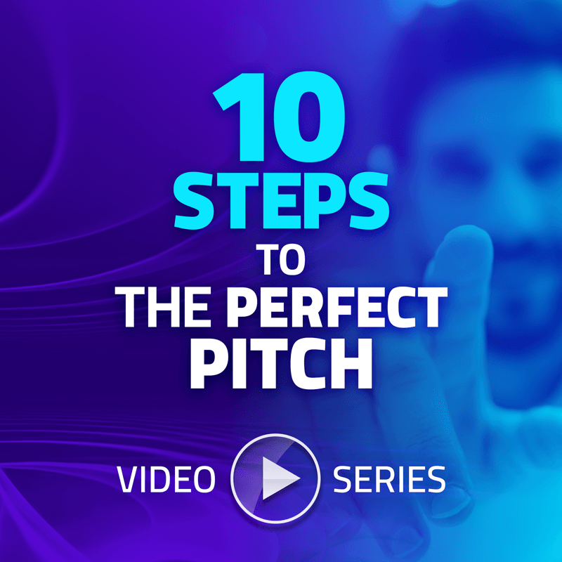 10 Steps To The Perfect Pitch Video Series