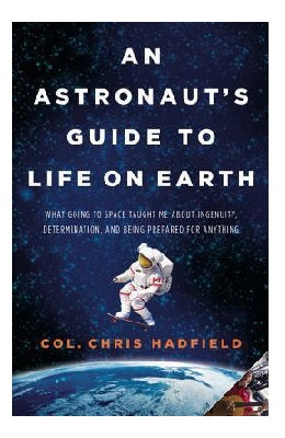 Paperback copy of An Astronaut's Guide to Life on Earth by Chris Hadfield