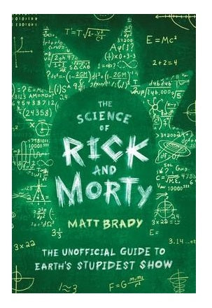 "Green softcover copy of Matt Brady's book ""The Science of Rick and Morty: The Unofficial Guide to Earth's Stupidest Show"""