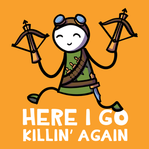 Here I Go KIllin' Again T-Shirt - Nat 21 Workshop