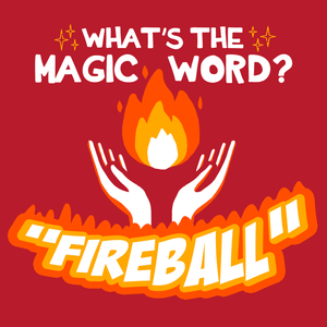 Magic Word = FIREBALL T-Shirt - Nat 21 Workshop