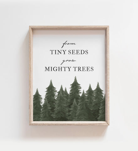 From Tiny Seeds Grow Might Trees Print