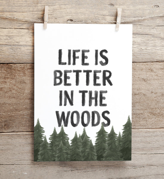 Life is Better in the Woods Print