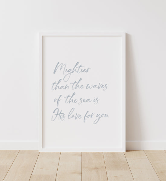 Mightier Than the Waves of the Sea Print