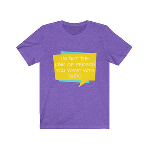 I'm Not the Kind of Person You Want with Audio Tee