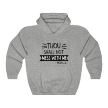 Load image into Gallery viewer, Thou Shall Not Mess with Me Hooded Sweatshirt