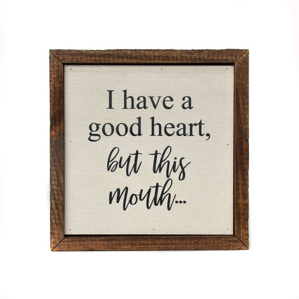 6x6 I Have A Good Heart, But This Mouth Wall Decor