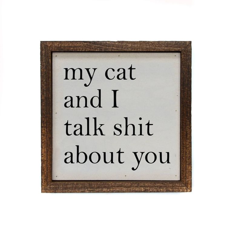 6x6 My Dog/Cat And I Talk About You Small Sign