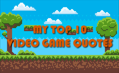 Get A Handle On My Top 10 Video Game Quotes