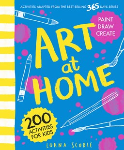 Art at Home : 200 activities for kids by Lorna Scobie