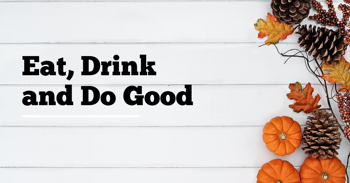 EAT, DRINK AND DO GOOD