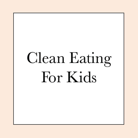 CLEAN EATING FOR KIDS COURSE PRE-SALE