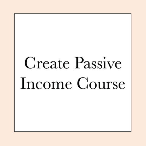 CREATE PASSIVE INCOME STREAMS COURSE