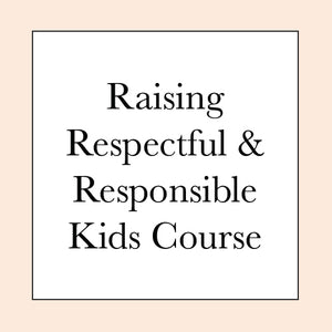RAISING RESPECTFUL RESPONSIBLE CHILDREN COURSE PRESALE
