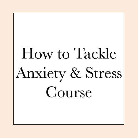 Tackle Stress & Anxiety COURSE PRE-SALE