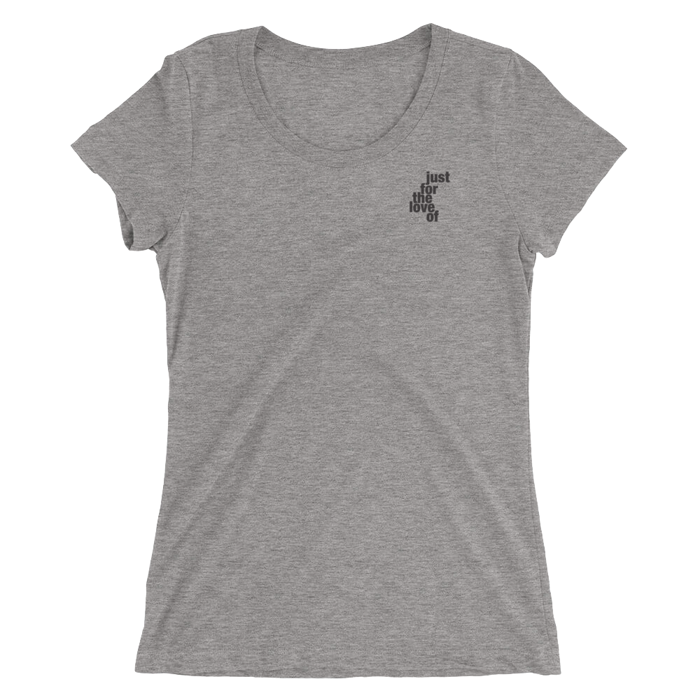 WOMENS SHORT SLEEVE TEE / JUSTFORTHELOVEOF