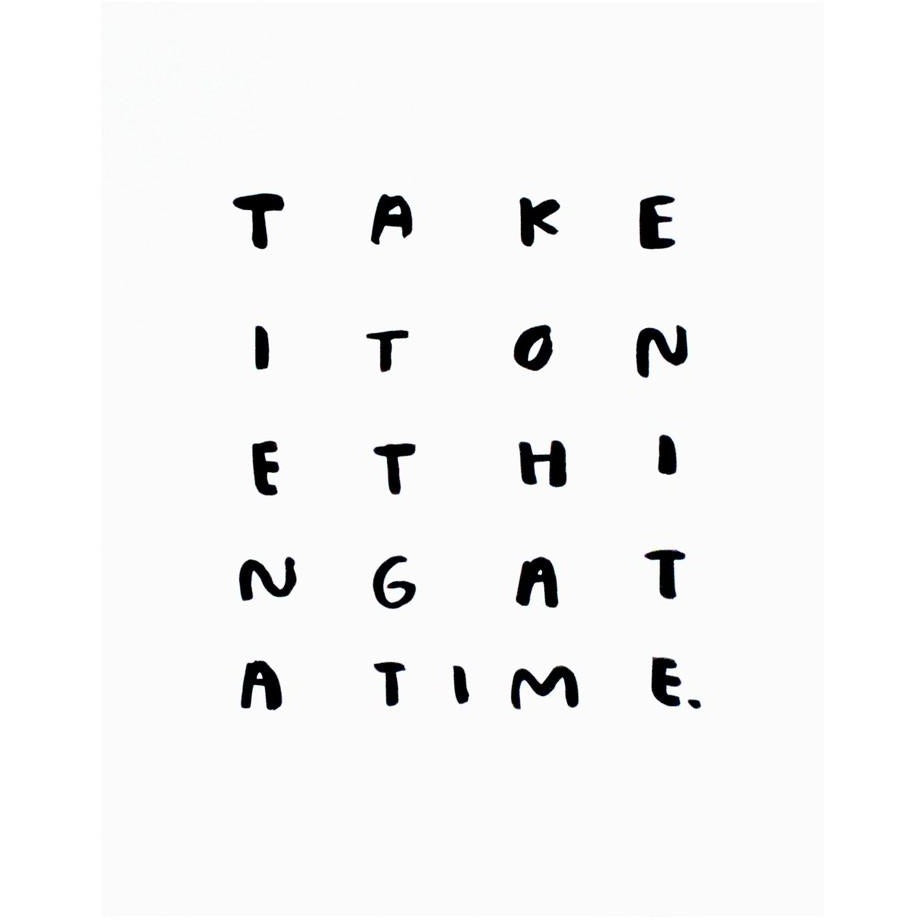 People I've Loved : Take One Thing At A Time Print