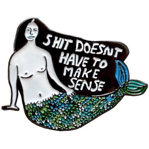 People I've Loved : Shit Doesn't Have to Make Sense Enamel Pin